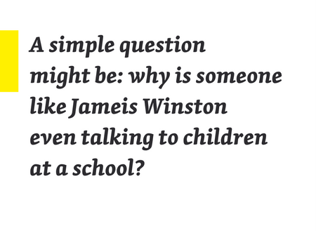 A simple question might be: why is someone like Jameis Winston even talking to children at a school?