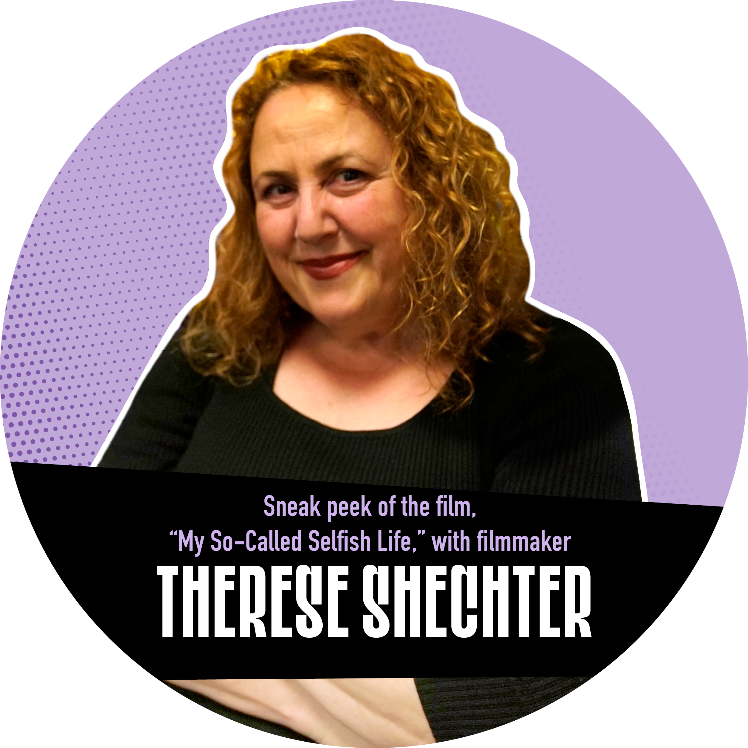 """Portrait of Therese Shechter against a purple background with a banner that reads """"Sneak peek of the film, """"My So-Called Selfish Life,"""" with filmmaker Therese Shechter"""