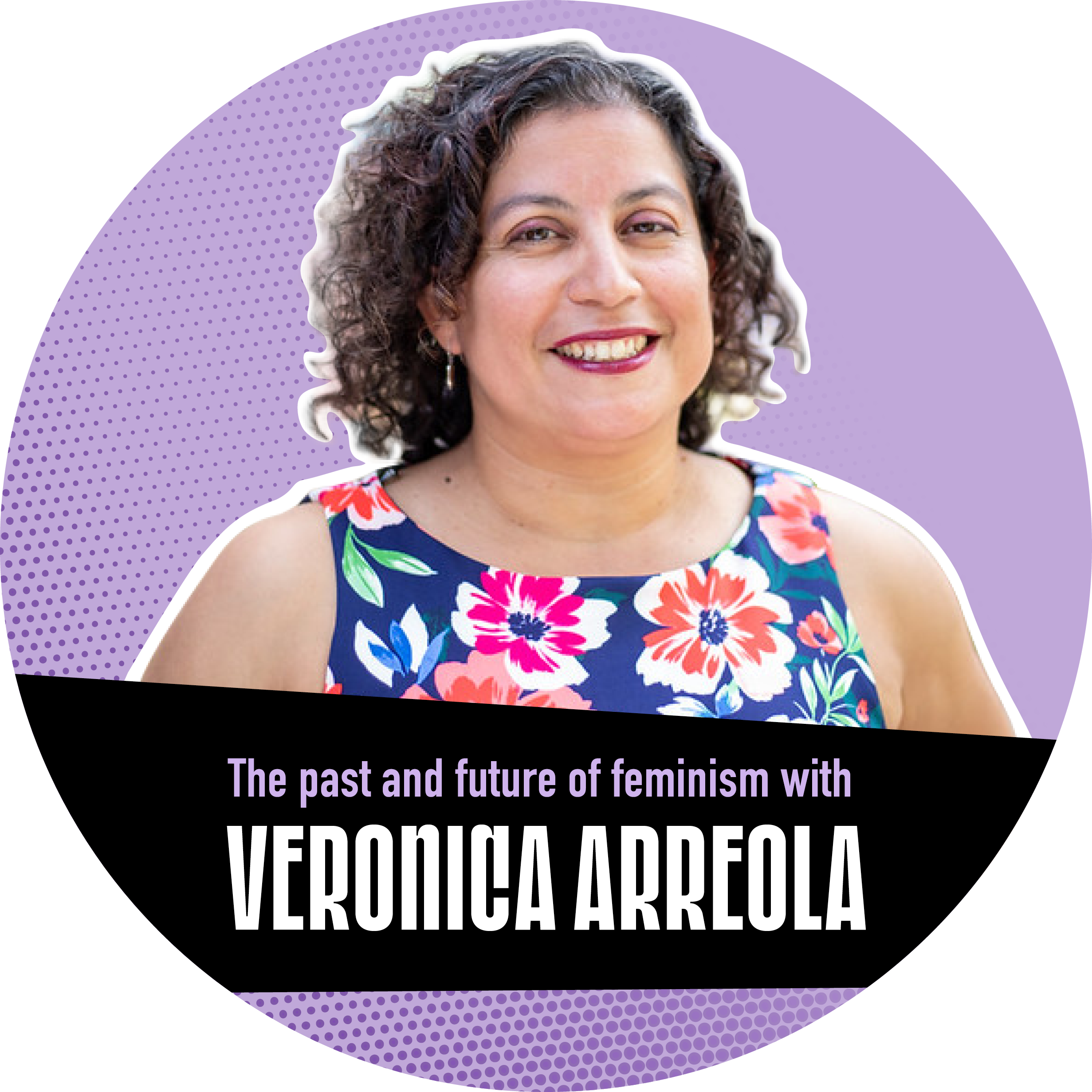 """Portrait of Veronica Arreola on a purple background with a banner that reads """"The past and future of feminism with Veronica Arreola"""""""