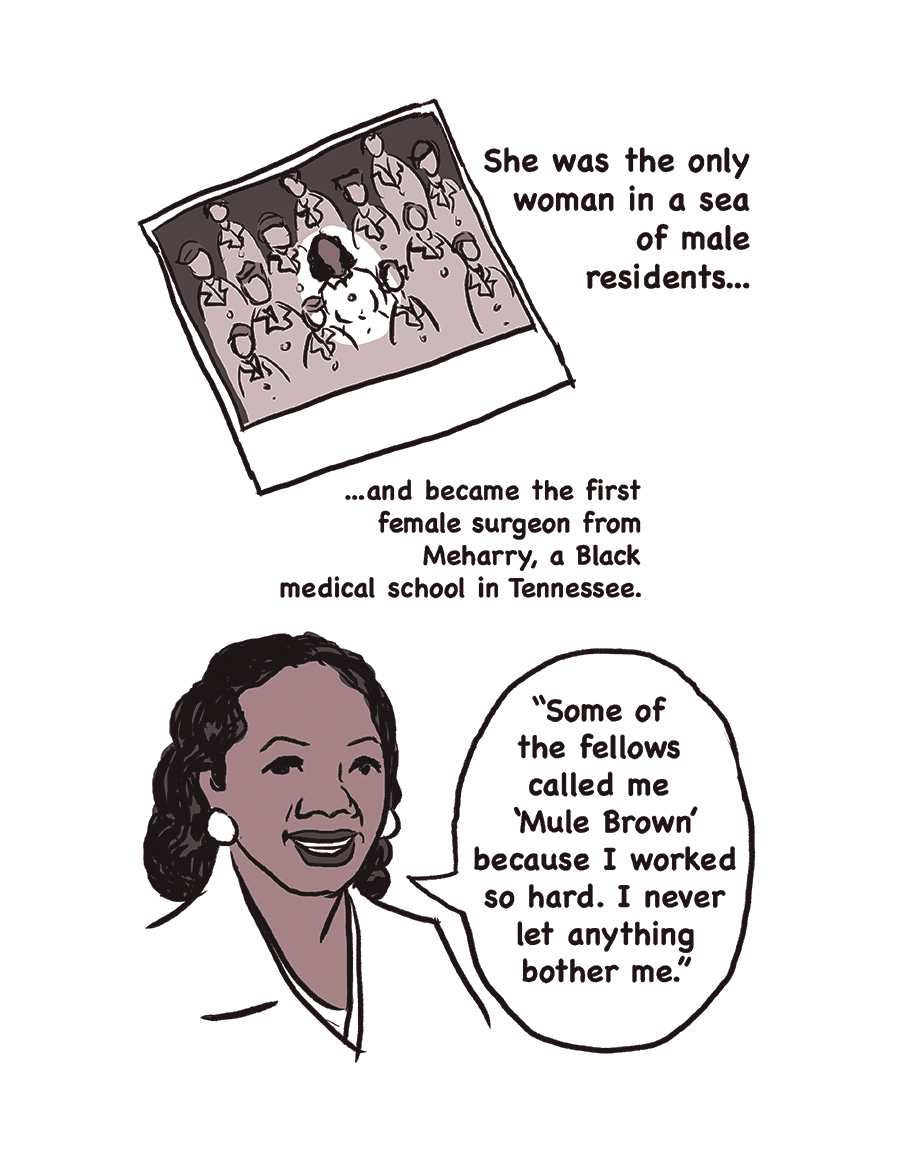 "Text reads: She was the only woman in a sea of male residents and became the first female surgeon from Meharry, a Black medical school in Tennessee. ""Some of the fellows called 'Mule Brown' because I worked so hard. I never let anything bother me."""
