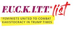 FUCKITT* list: *Feminists United to Combat Kakistocracy in Trump Times