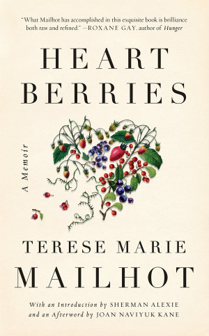 Heart Berries by Terese Marie Hailhot