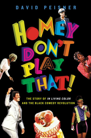 Homey Don't Play That!: The Story of In Living Color and the Black Comedy Revolution by David Peisner