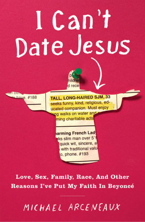 I Can't Date Jesus by Michael Arceneaux