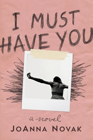 I Must Have You by JoAnna Novak