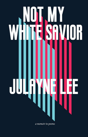 Not My White Savior by Julayne Lee
