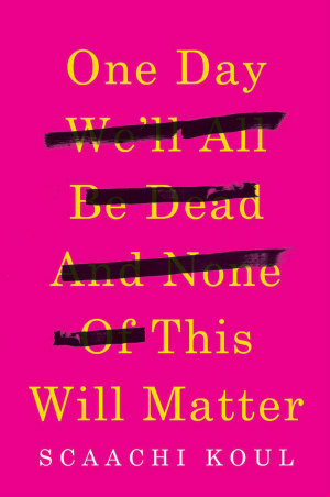 One Day We'll Be Dead and None of This Will Matter book cover