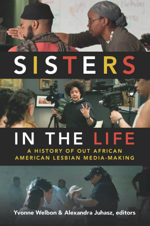 Sisters In the Life edited by Yvonne Welbon and Alexandra Juhasz