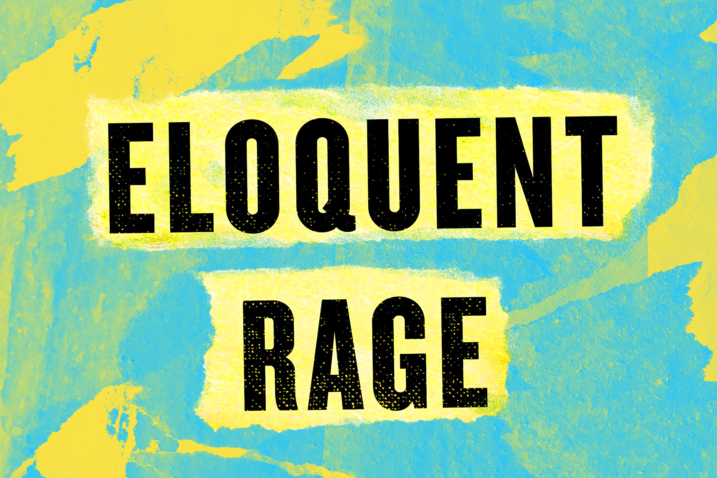 Eloquent Rage book cover title collaged on a blue and yellow textured background