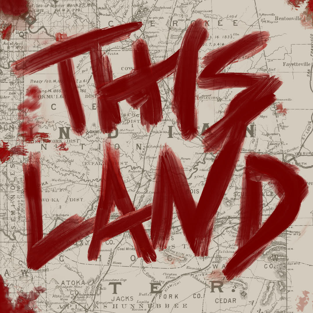 "podcast artwork with the words ""This Land"" roughly handwritten in a blood red color over a map of Native American Territory"