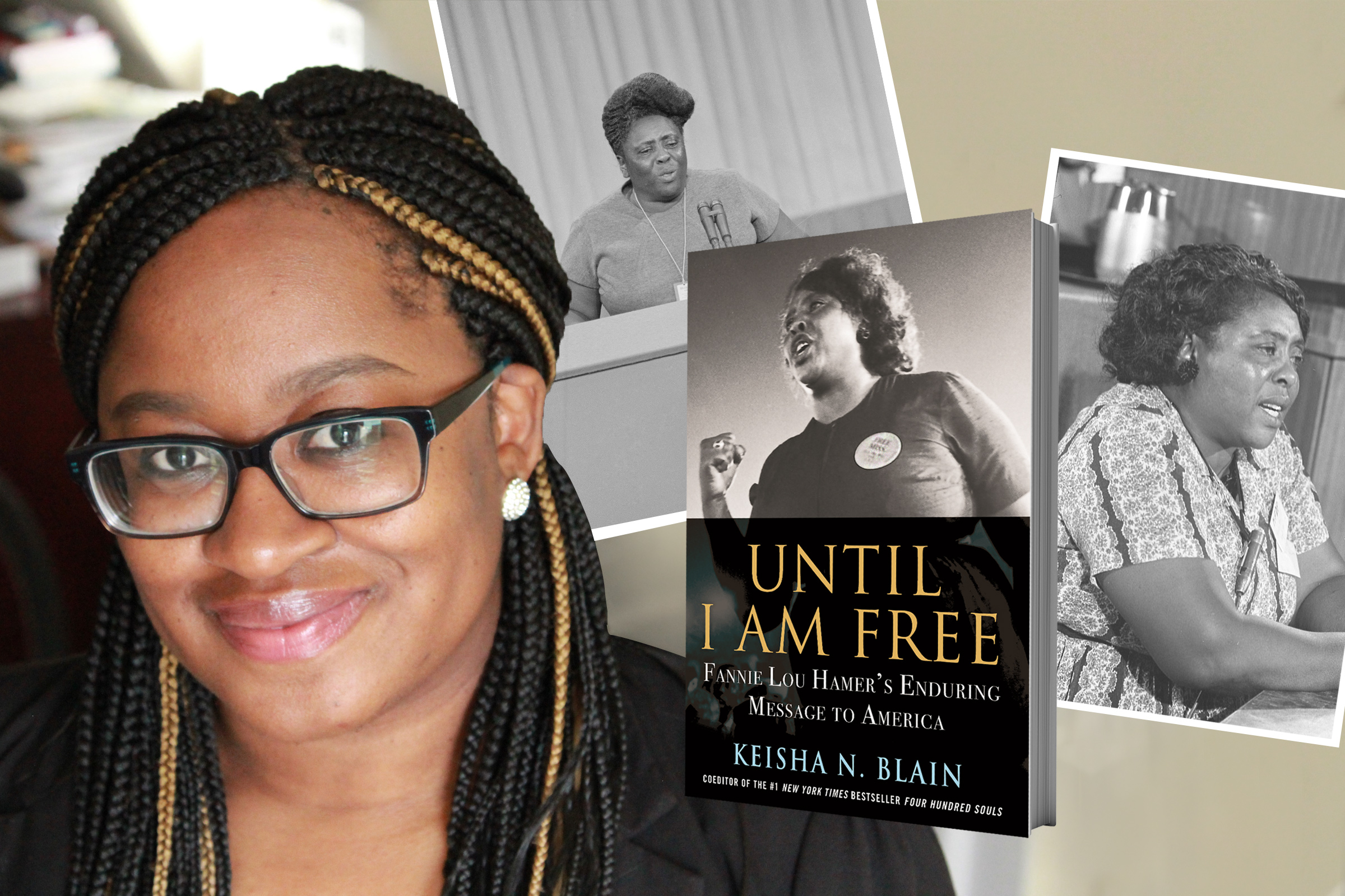 Author Keisha N. Blain is pictured, she is a Black woman with braids wearing black-rimmed glasses. Next to her headshot are three other images, two that picture activist Fannie Lou Hamer, a Black woman, speaking. The final image is of Blain's book cover.