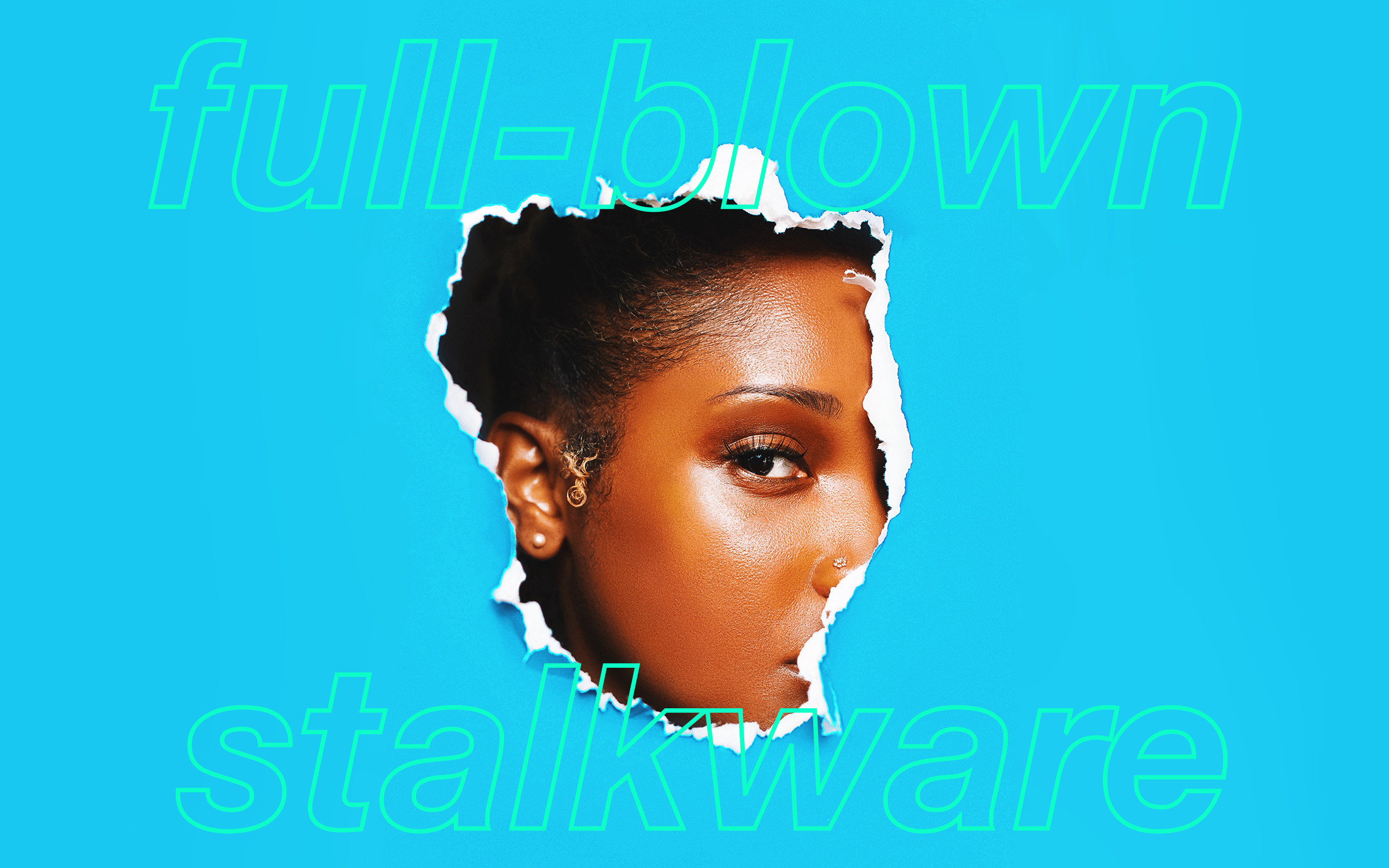 "A Black woman's face peaks out, partially obscured. The words ""full-blown stalkerware"" are overlaid."