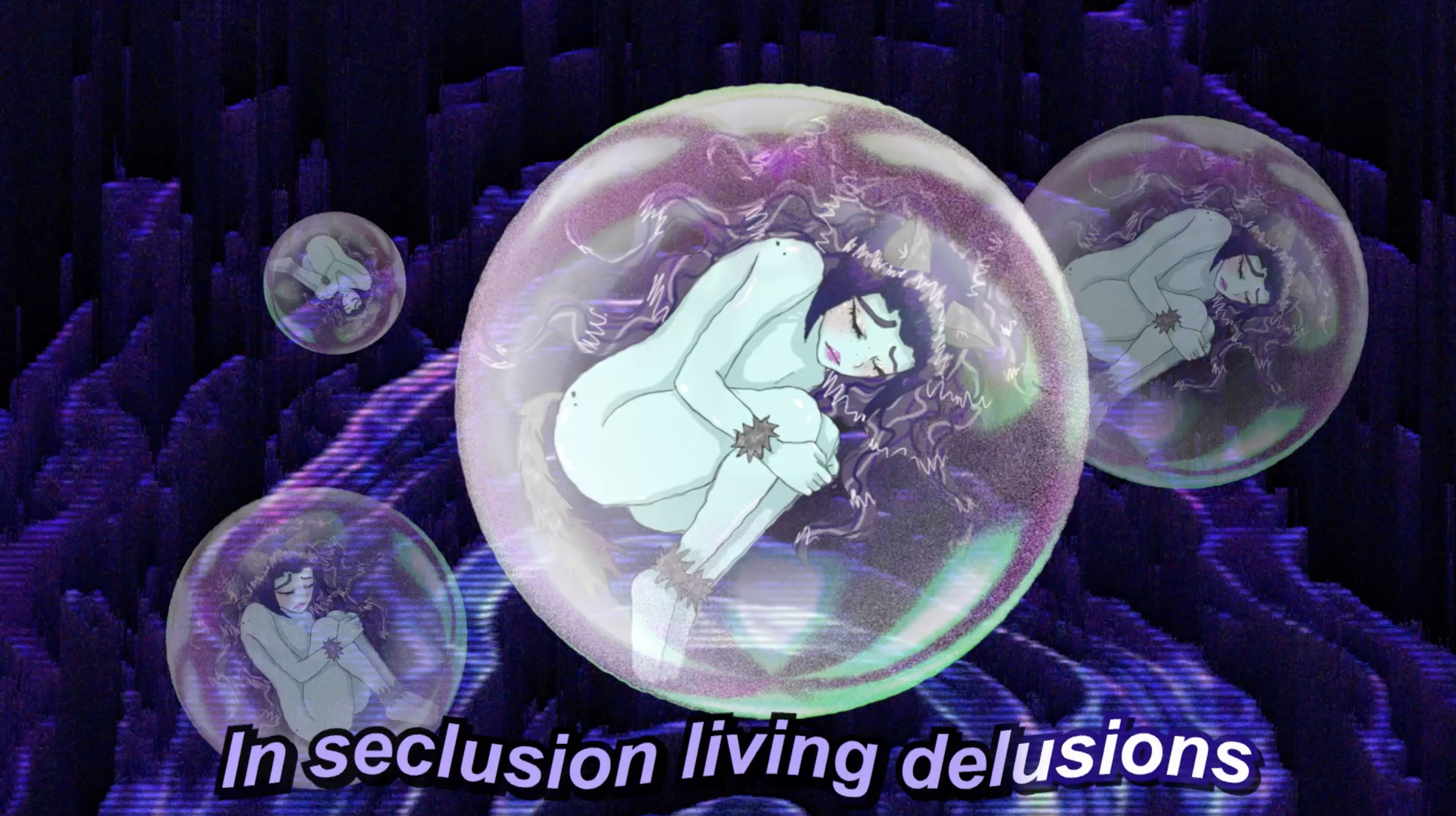 "Four bubbles with girls curled inside in the fetal position with a caption that says ""In seclusion living delusions""."