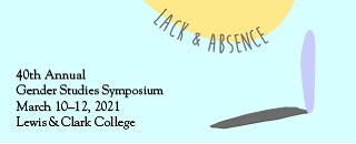 Advertisement that reads: 40th Anniversary Gender Studies Symposium, March 11th through 13th, Lewis and Clark College