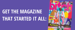 """The cover of the Plastic issue of Bitch magazine with the text """"Get the magazine that started it all:"""""""