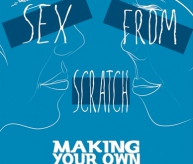 Sex From Scratch: Making Your Own Relationship Rules by Sarah Mirk | Bitch Media