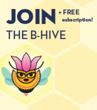 Join the B-Hive: Get a free print &/or digital subscription (+ more!)