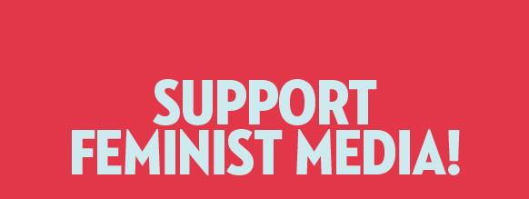 Support feminist media!