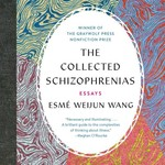 The Collected Schizophrenias by Esmé Weijun Wang