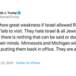 "A tweet from Donald Trump's Twitter, reading, ""It would show great weakness if Israel allowed Rep. Omar and Rep.Tlaib to visit. They hate Israel & all Jewish people, & there is nothing that can be said or done to change their minds."""