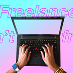 "A person types on a laptop alongside the words ""freelance isn't free""."