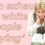 "A white woman reads a book. The text next to her reads, ""I'm tired of white people 'trying.'"""