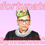 "Ruth Bader Ginsburg wears glasses. A crown is pasted on her head. The text reads ""unfortunately symbolic."""
