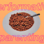 "A bowl of beans next to the phrase ""performative parenting."""