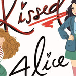 The cover of I Kissed Alice by Anna Birch, which shows two girls, one short with light curly hair, and one tall and slim with a preppy aesthetic and dark hair, with panels from a graphic novel above.