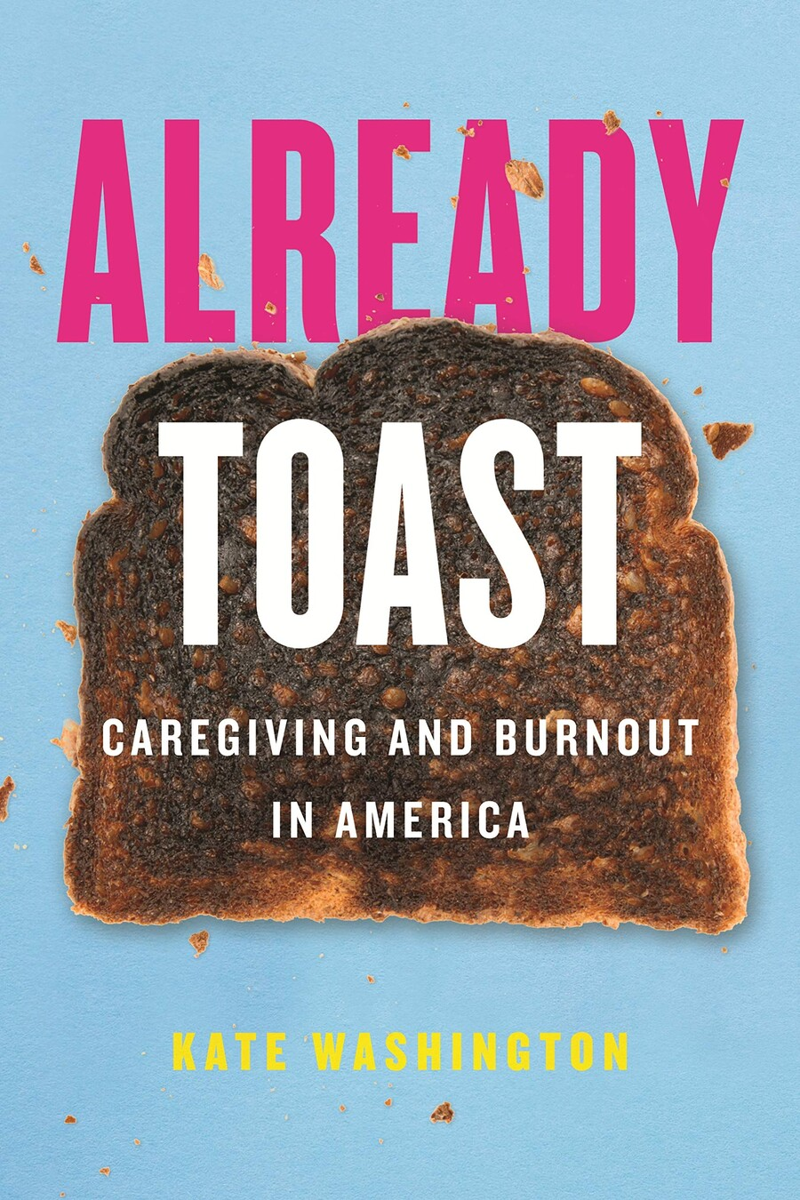 Already Toast, a light blue book cover features a photo of a single burned piece of toast