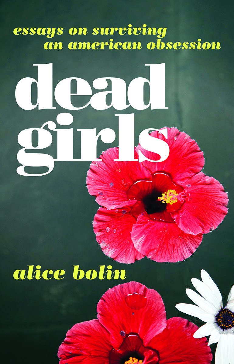 """In """"Dead Girls,"""" Alice Bolin Deconstructs a Cultural Obsession"""