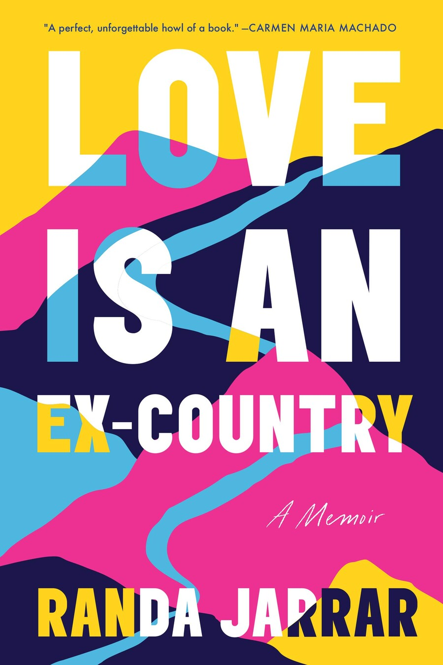 Love Is An Ex-Country is a book cover that features the title transposed over an abstracted colorful landscape of yellow, navy blue, light blue, and pink