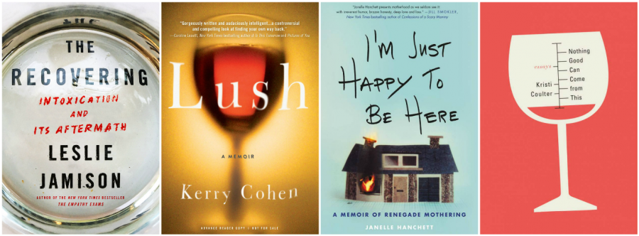 The Recovering by Leslie Jamison, Lush: A Memoir by Kerry Cohen, I'm Just Happy To Be Here by Janelle Hanchett, and Nothing Good Can Come from This by Kristi Coulter