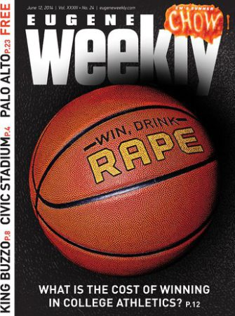 """the cover of the eugene weekly features a basketball that says """"win, drink, rape."""""""
