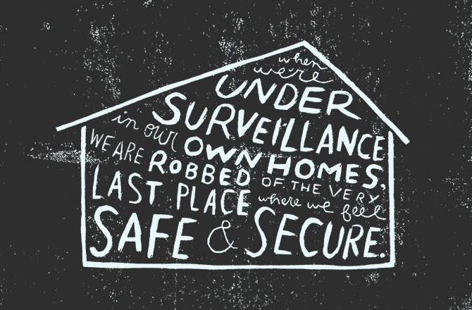 illustrated quote: when we're under surveillance in our homes, we're robbed of the last place where we feel safe and secure