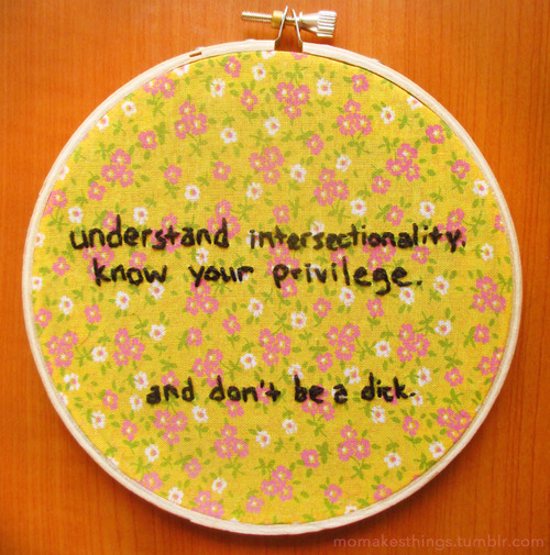 "embroidery says ""understand intersectionality, know your privilege, and don't be a dick"""