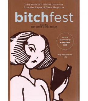 Ten Years of Cultural Criticism from the Pages of Bitch Magazine